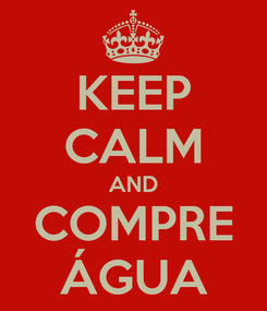 Poster: KEEP CALM AND COMPRE ÁGUA