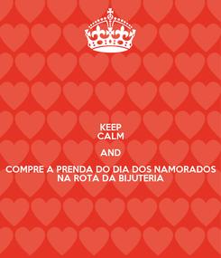Poster: KEEP CALM AND COMPRE A PRENDA DO DIA DOS NAMORADOS NA ROTA DA BIJUTERIA
