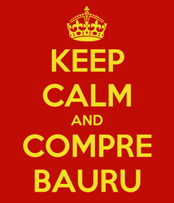 Poster: KEEP CALM AND COMPRE BAURU