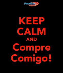 Poster: KEEP CALM AND Compre Comigo!