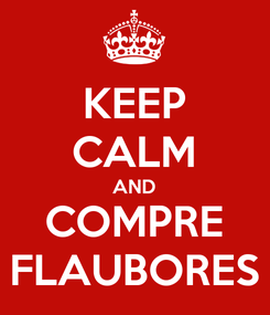 Poster: KEEP CALM AND COMPRE FLAUBORES