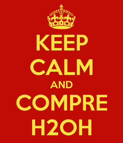 Poster: KEEP CALM AND COMPRE H2OH