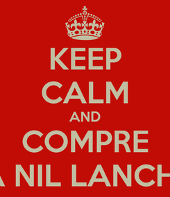 Poster: KEEP CALM AND COMPRE NA NIL LANCHES