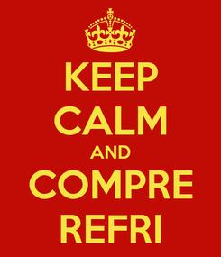 Poster: KEEP CALM AND COMPRE REFRI