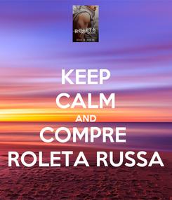 Poster: KEEP CALM AND COMPRE  ROLETA RUSSA