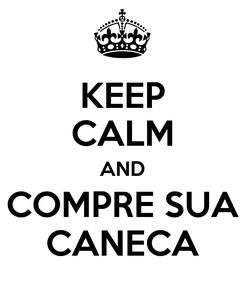 Poster: KEEP CALM AND COMPRE SUA CANECA
