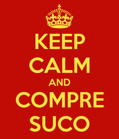 Poster: KEEP CALM AND COMPRE SUCO