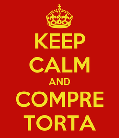 Poster: KEEP CALM AND COMPRE TORTA
