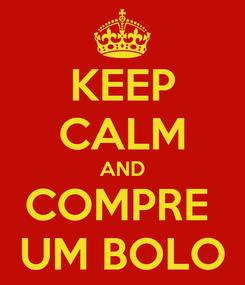 Poster: KEEP CALM AND COMPRE  UM BOLO
