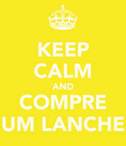Poster: KEEP CALM AND COMPRE UM LANCHE