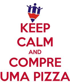 Poster: KEEP CALM AND COMPRE UMA PIZZA