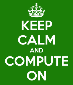Poster: KEEP CALM AND COMPUTE ON