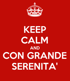 Poster: KEEP CALM AND CON GRANDE SERENITA'