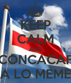 Poster: KEEP CALM AND CONCACAF A LO MEME