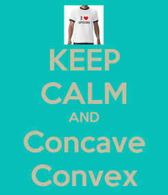 Poster: KEEP CALM AND Concave Convex