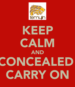 Poster: KEEP CALM AND CONCEALED  CARRY ON