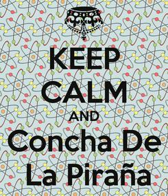 Poster: KEEP CALM AND Concha De  La Piraña