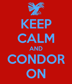 Poster: KEEP CALM AND CONDOR ON