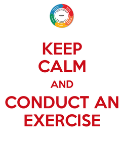 Poster: KEEP CALM AND CONDUCT AN EXERCISE