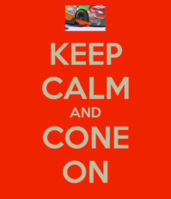 Poster: KEEP CALM AND CONE ON