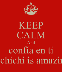 Poster: KEEP CALM And confía en ti Pichichi is amazing