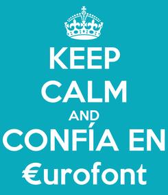 Poster: KEEP CALM AND CONFÍA EN €urofont