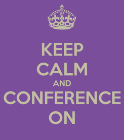 Poster: KEEP CALM AND CONFERENCE ON