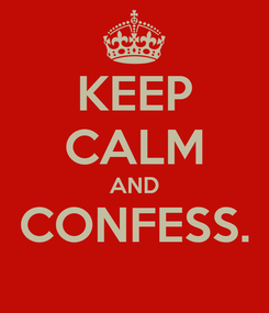 Poster: KEEP CALM AND CONFESS.