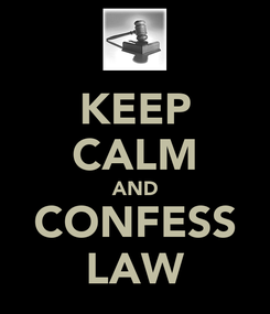 Poster: KEEP CALM AND CONFESS LAW
