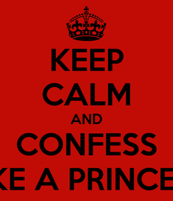 Poster: KEEP CALM AND CONFESS LIKE A PRINCESS