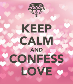 Poster: KEEP CALM AND CONFESS LOVE