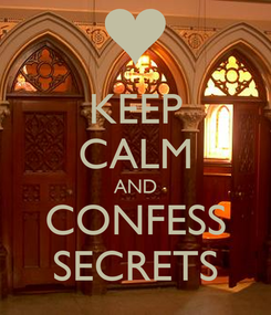 Poster: KEEP CALM AND CONFESS SECRETS