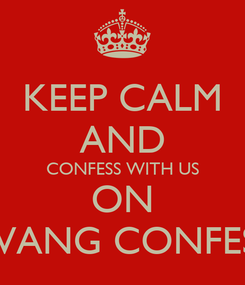 Poster: KEEP CALM AND CONFESS WITH US ON HOA VANG CONFESSION