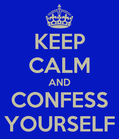 Poster: KEEP CALM AND CONFESS YOURSELF