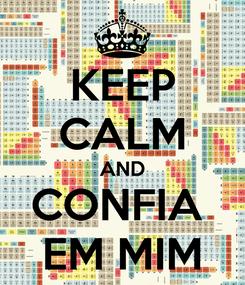 Poster: KEEP CALM AND CONFIA  EM MIM