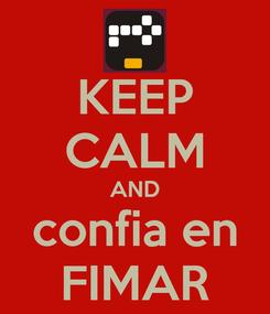 Poster: KEEP CALM AND confia en FIMAR