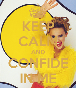 Poster: KEEP CALM AND CONFIDE IN ME