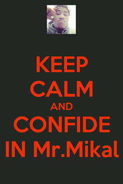 Poster: KEEP CALM AND CONFIDE IN Mr.Mikal