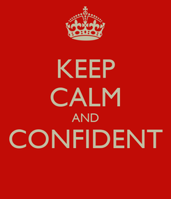 Poster: KEEP CALM AND CONFIDENT