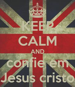 Poster: KEEP CALM AND confie em Jesus cristo