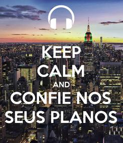 Poster: KEEP CALM AND CONFIE NOS SEUS PLANOS
