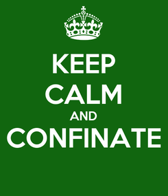 Poster: KEEP CALM AND CONFINATE