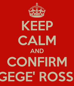 Poster: KEEP CALM AND CONFIRM GEGE' ROSSI