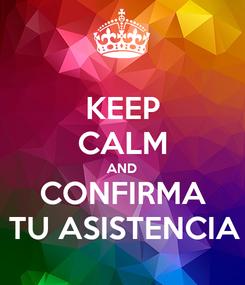 Poster: KEEP CALM AND CONFIRMA TU ASISTENCIA