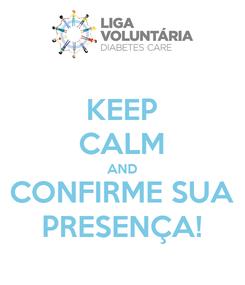 Poster: KEEP CALM AND CONFIRME SUA PRESENÇA!