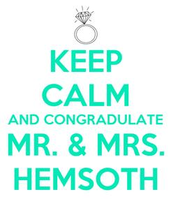 Poster: KEEP CALM AND CONGRADULATE MR. & MRS. HEMSOTH