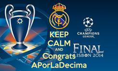 Poster: KEEP CALM AND Congrats APorLaDecima