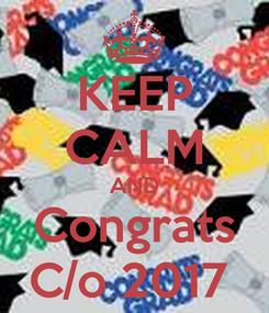 Poster: KEEP CALM AND Congrats C/o 2017