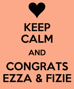 Poster: KEEP CALM AND CONGRATS EZZA & FIZIE