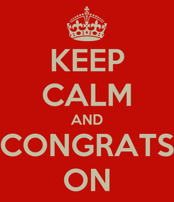 Poster: KEEP CALM AND CONGRATS ON